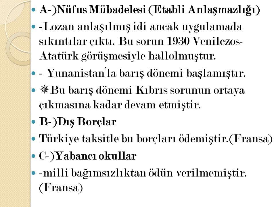 A-)Nüfus Mübadelesi (Etabli Anla ş mazlı ğ ı) -Lozan anla ş ılmı ş idi ancak uygulamada sıkıntılar çıktı. Bu sorun 1930 Venilezos- Atatürk görü ş mesi