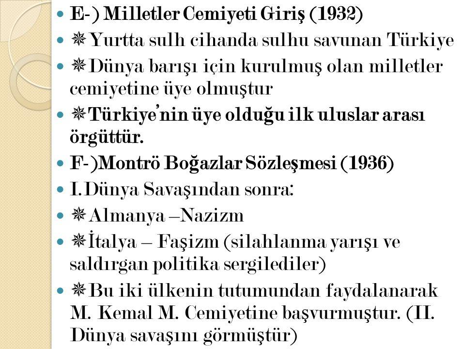 E-) Milletler Cemiyeti Giri ş (1932)  Yurtta sulh cihanda sulhu savunan Türkiye  Dünya barı ş ı için kurulmu ş olan milletler cemiyetine üye olmu ş