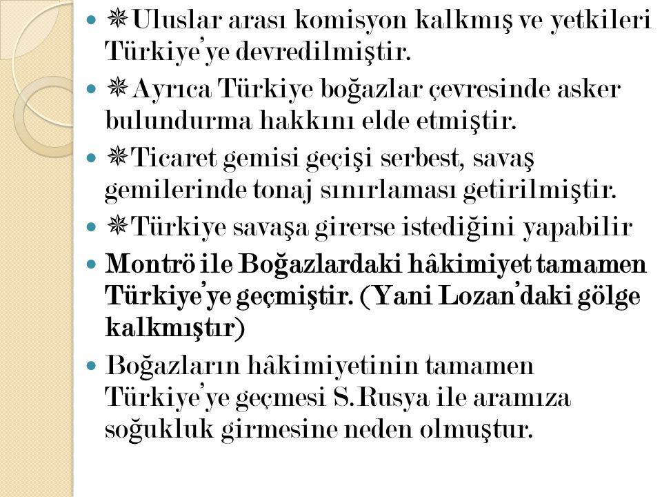  Uluslar arası komisyon kalkmı ş ve yetkileri Türkiye'ye devredilmi ş tir.  Ayrıca Türkiye bo ğ azlar çevresinde asker bulundurma hakkını elde etmi