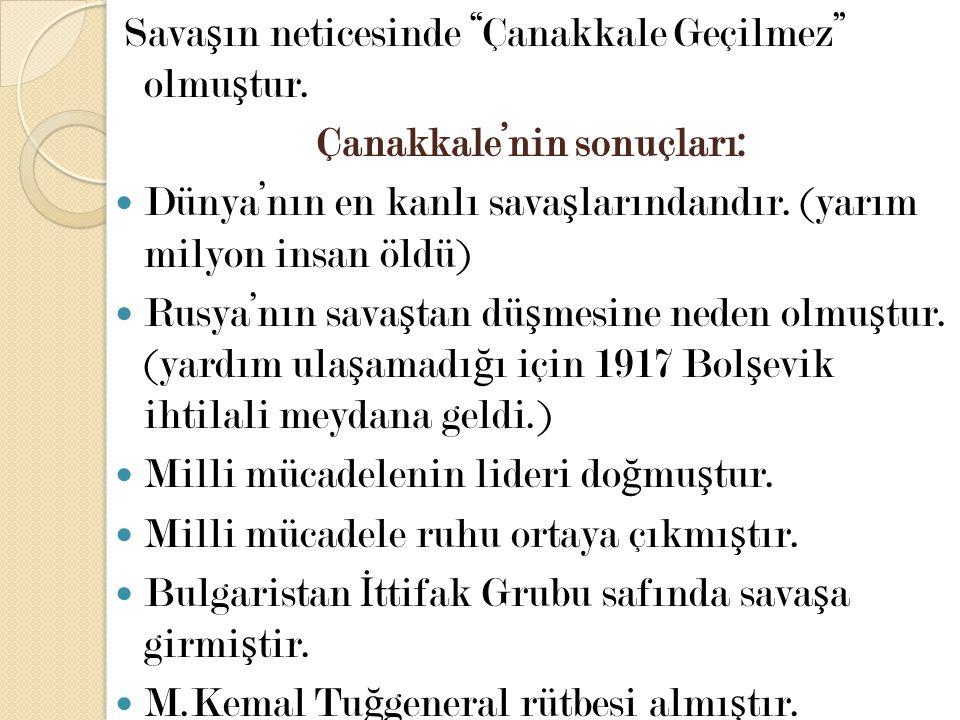 """Sava ş ın neticesinde """"Çanakkale Geçilmez"""" olmu ş tur. Çanakkale'nin sonuçları: Dünya'nın en kanlı sava ş larındandır. (yarım milyon insan öldü) Rusya"""