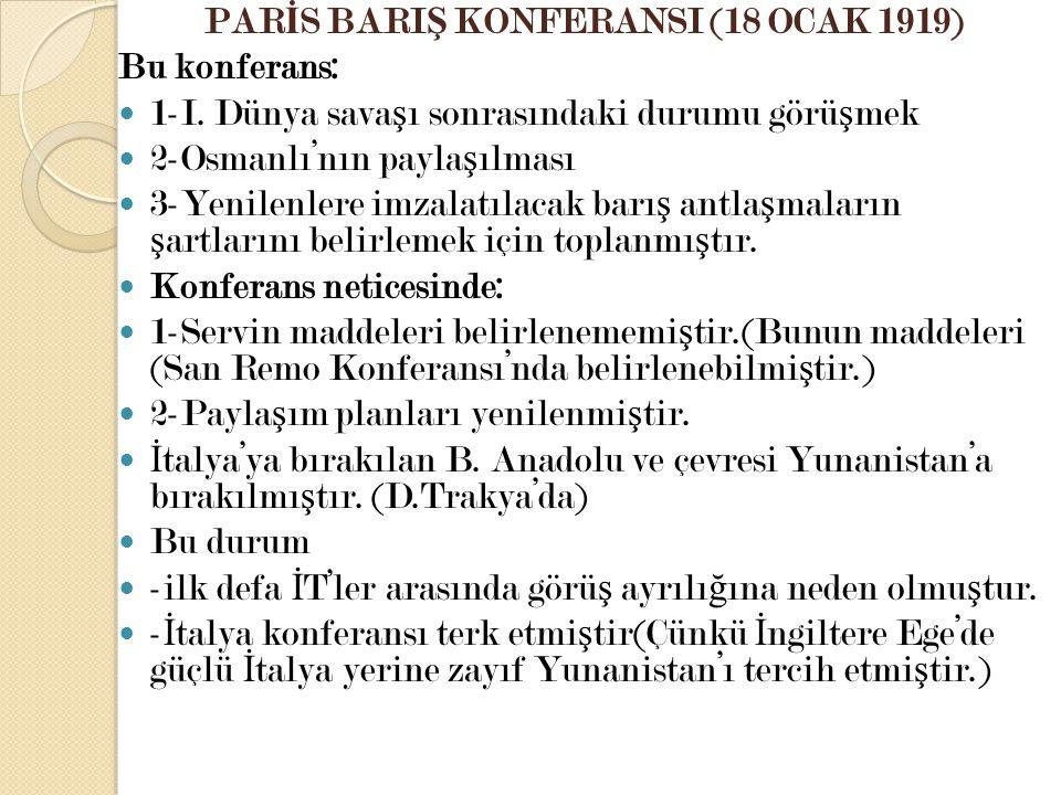PAR İ S BARI Ş KONFERANSI (18 OCAK 1919) Bu konferans: 1-I. Dünya sava ş ı sonrasındaki durumu görü ş mek 2-Osmanlı'nın payla ş ılması 3-Yenilenlere i