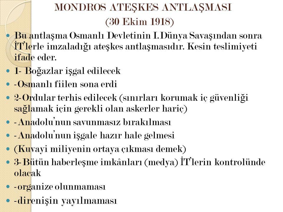 MONDROS ATE Ş KES ANTLA Ş MASI (30 Ekim 1918) Bu antla ş ma Osmanlı Devletinin I.Dünya Sava ş ından sonra İ T'lerle imzaladı ğ ı ate ş kes antla ş mas