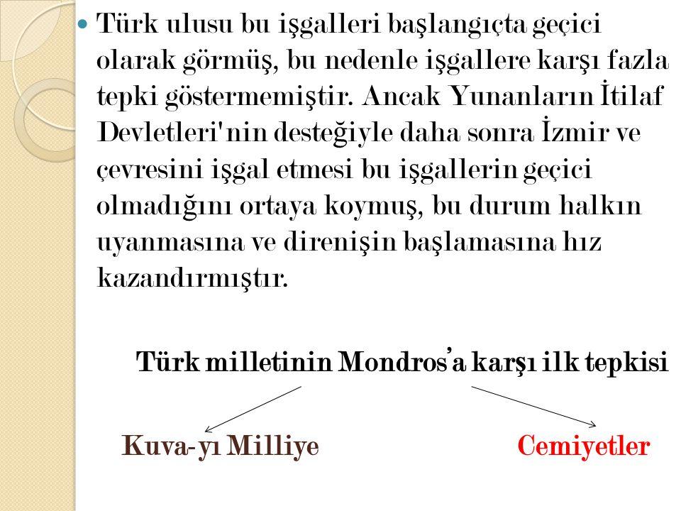 Türk ulusu bu i ş galleri ba ş langıçta geçici olarak görmü ş, bu nedenle i ş gallere kar ş ı fazla tepki göstermemi ş tir. Ancak Yunanların İ tilaf D