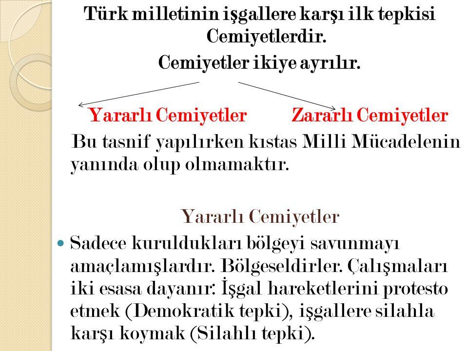 Türk milletinin i ş gallere kar ş ı ilk tepkisi Cemiyetlerdir. Cemiyetler ikiye ayrılır. Yararlı Cemiyetler Zararlı Cemiyetler Bu tasnif yapılırken kı