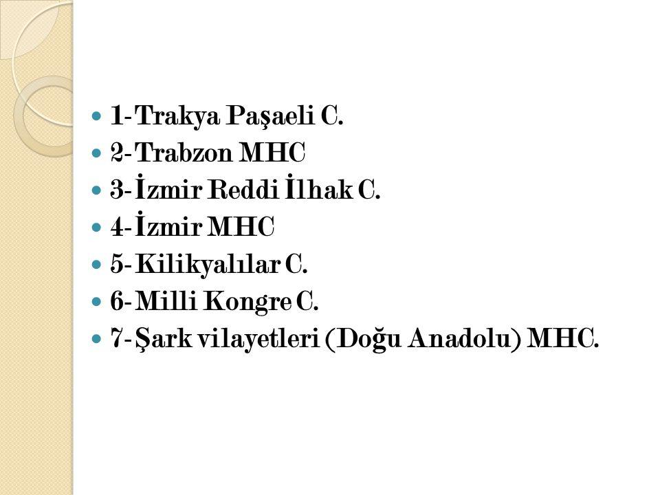 1-Trakya Pa ş aeli C. 2-Trabzon MHC 3- İ zmir Reddi İ lhak C. 4- İ zmir MHC 5-Kilikyalılar C. 6-Milli Kongre C. 7- Ş ark vilayetleri (Do ğ u Anadolu)