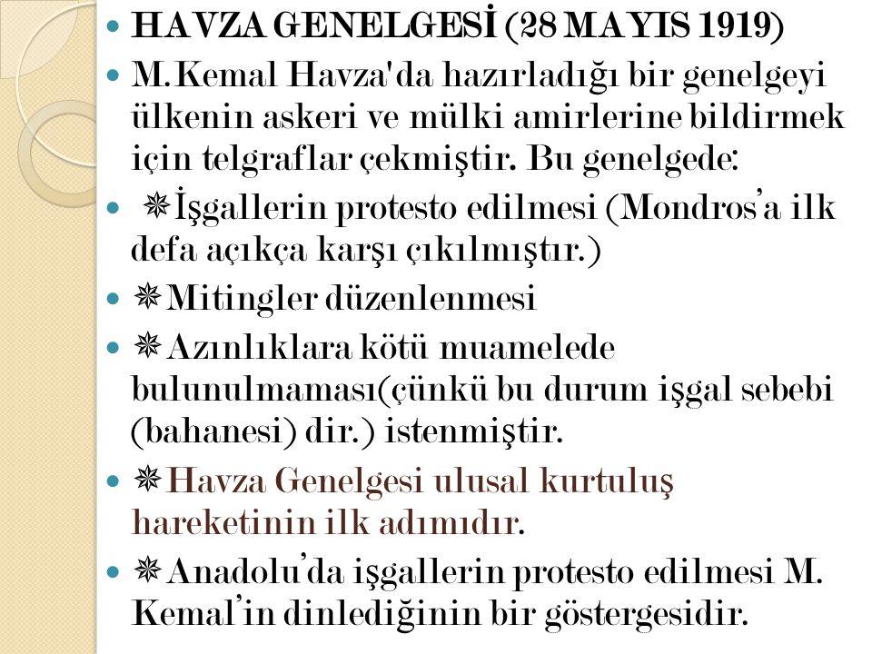 HAVZA GENELGES İ (28 MAYIS 1919) M.Kemal Havza'da hazırladı ğ ı bir genelgeyi ülkenin askeri ve mülki amirlerine bildirmek için telgraflar çekmi ş tir