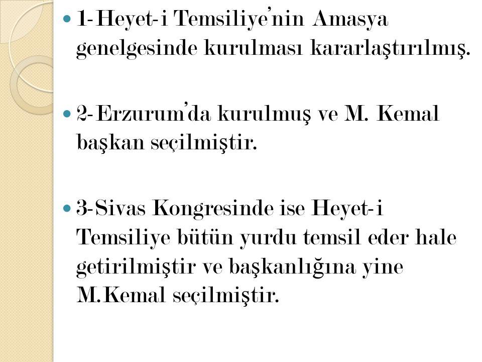 1-Heyet-i Temsiliye'nin Amasya genelgesinde kurulması kararla ş tırılmı ş. 2-Erzurum'da kurulmu ş ve M. Kemal ba ş kan seçilmi ş tir. 3-Sivas Kongresi