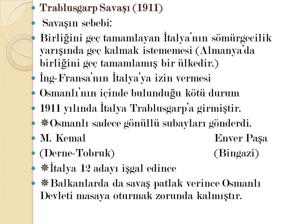 Trablusgarp Sava ş ı (1911) Sava ş ın sebebi: Birli ğ ini geç tamamlayan İ talya'nın sömürgecilik yarı ş ında geç kalmak istememesi (Almanya'da birli