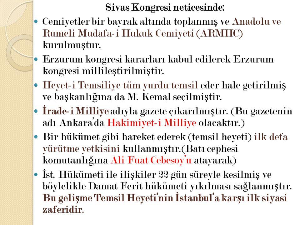 Sivas Kongresi neticesinde: Cemiyetler bir bayrak altında toplanmı ş ve Anadolu ve Rumeli Mudafa-i Hukuk Cemiyeti (ARMHC) kurulmu ş tur. Erzurum kongr