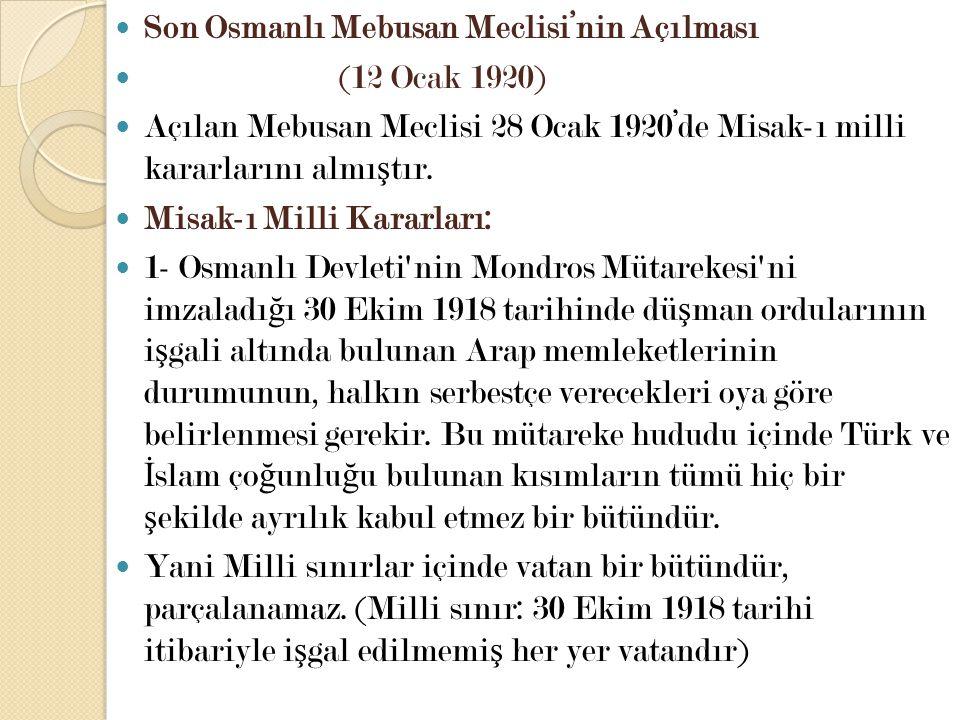 Son Osmanlı Mebusan Meclisi'nin Açılması (12 Ocak 1920) Açılan Mebusan Meclisi 28 Ocak 1920'de Misak-ı milli kararlarını almı ş tır. Misak-ı Milli Kar