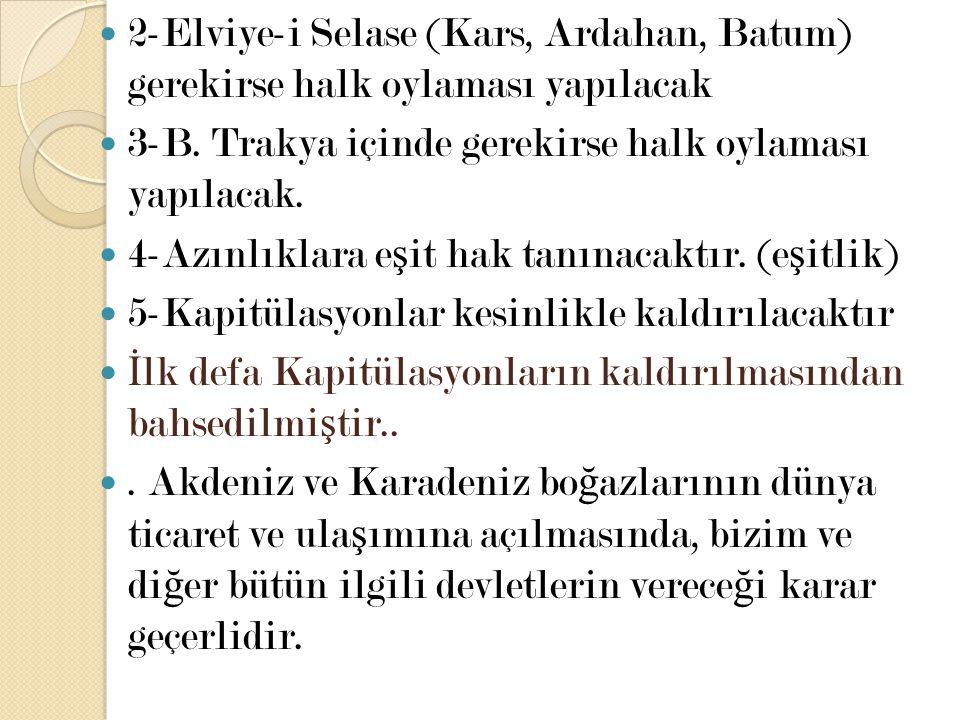 2-Elviye-i Selase (Kars, Ardahan, Batum) gerekirse halk oylaması yapılacak 3-B. Trakya içinde gerekirse halk oylaması yapılacak. 4-Azınlıklara e ş it