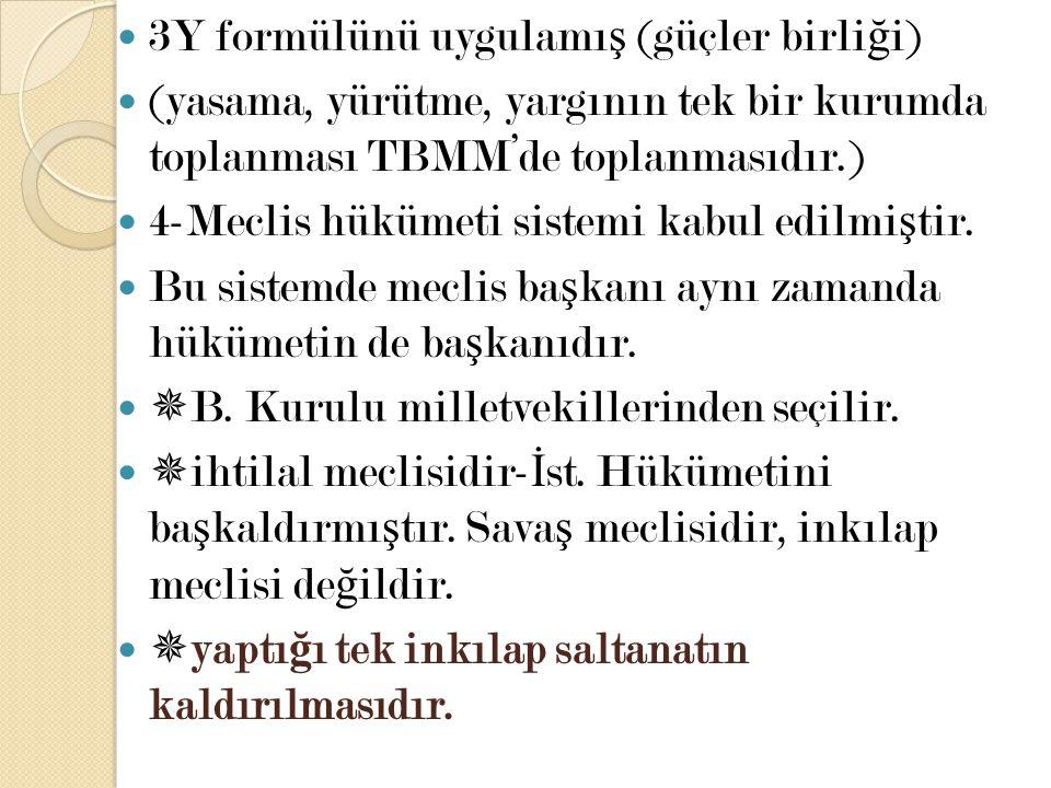 3Y formülünü uygulamı ş (güçler birli ğ i) (yasama, yürütme, yargının tek bir kurumda toplanması TBMM'de toplanmasıdır.) 4-Meclis hükümeti sistemi kab