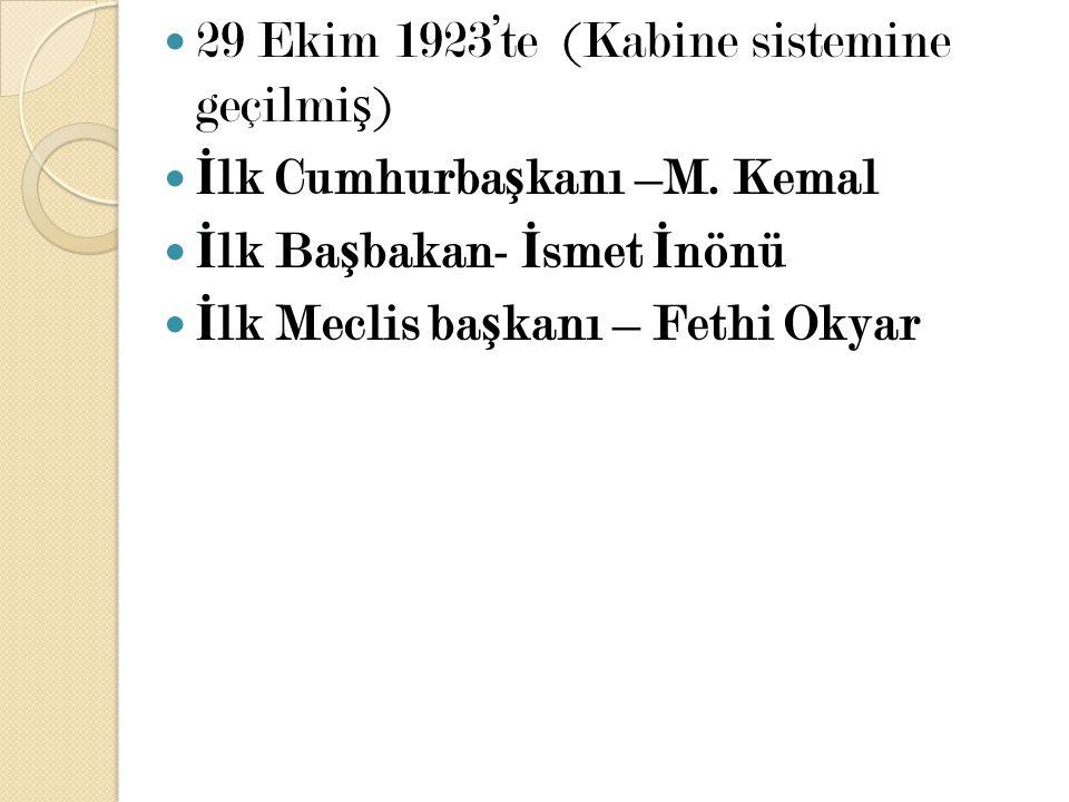29 Ekim 1923'te (Kabine sistemine geçilmi ş ) İ lk Cumhurba ş kanı –M. Kemal İ lk Ba ş bakan- İ smet İ nönü İ lk Meclis ba ş kanı – Fethi Okyar