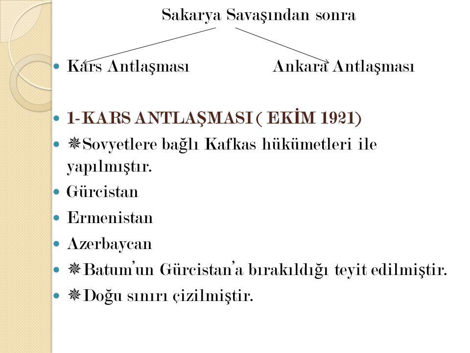 Sakarya Sava ş ından sonra Kars Antla ş ması Ankara Antla ş ması 1-KARS ANTLA Ş MASI ( EK İ M 1921)  Sovyetlere ba ğ lı Kafkas hükümetleri ile yapılm