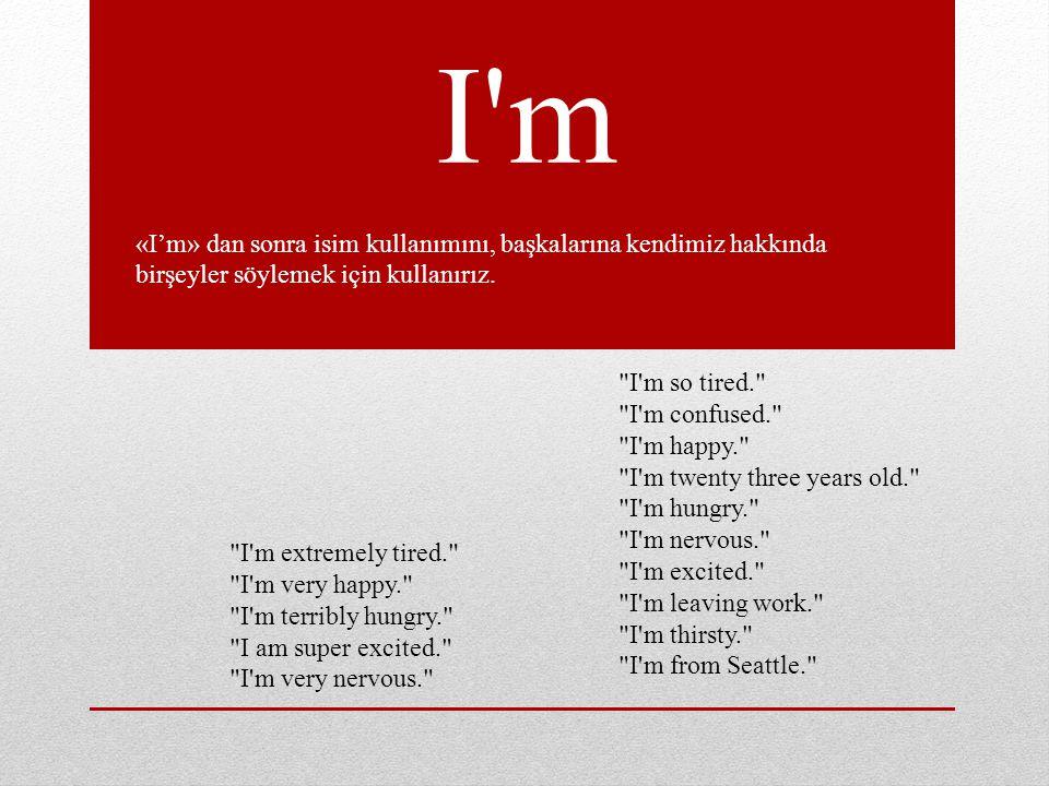 I m «I'm» dan sonra isim kullanımını, başkalarına kendimiz hakkında birşeyler söylemek için kullanırız.