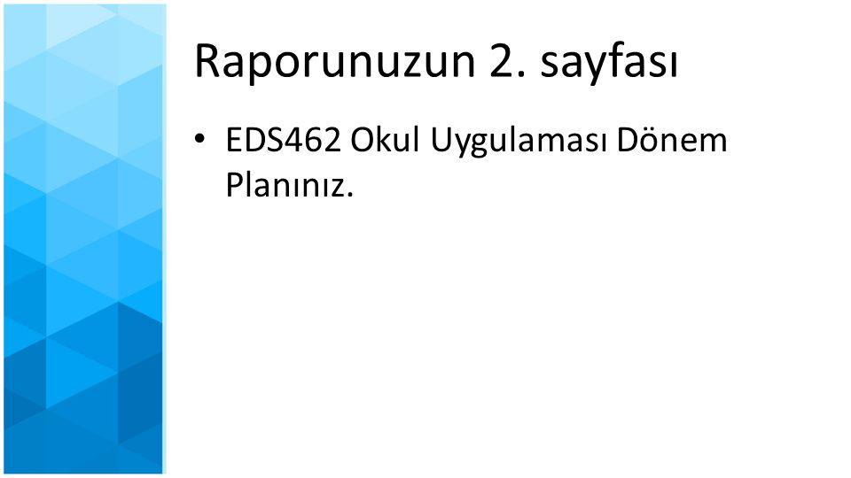 Raporunuzun 2. sayfası EDS462 Okul Uygulaması Dönem Planınız.