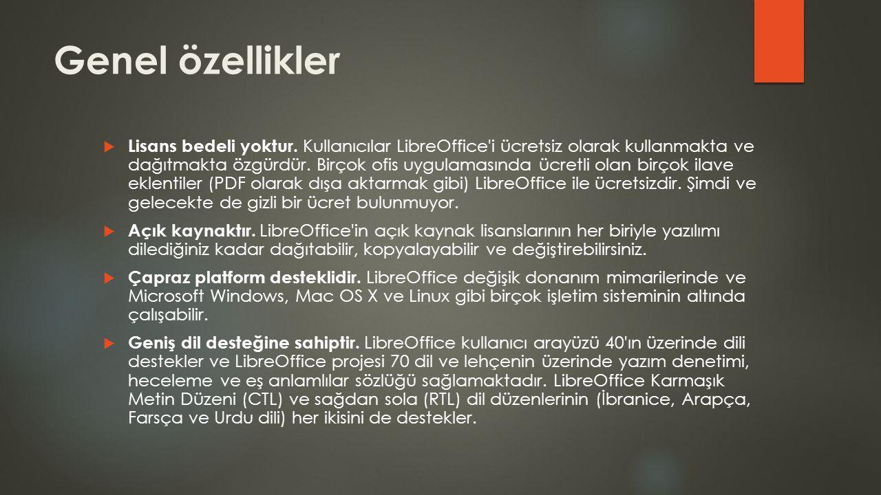 Genel özellikler  Lisans bedeli yoktur. Kullanıcılar LibreOffice'i ücretsiz olarak kullanmakta ve dağıtmakta özgürdür. Birçok ofis uygulamasında ücre