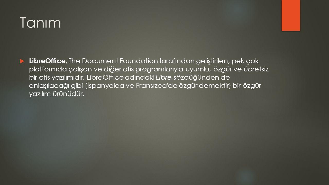 Tanım  LibreOffice, The Document Foundation tarafından geliştirilen, pek çok platformda çalışan ve diğer ofis programlarıyla uyumlu, özgür ve ücretsi