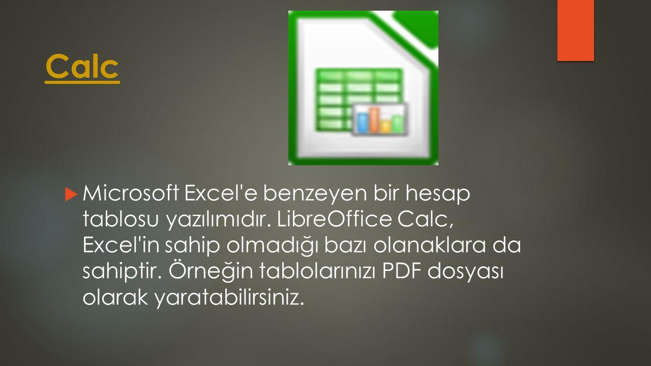 Calc  Microsoft Excel'e benzeyen bir hesap tablosu yazılımıdır. LibreOffice Calc, Excel'in sahip olmadığı bazı olanaklara da sahiptir. Örneğin tablol