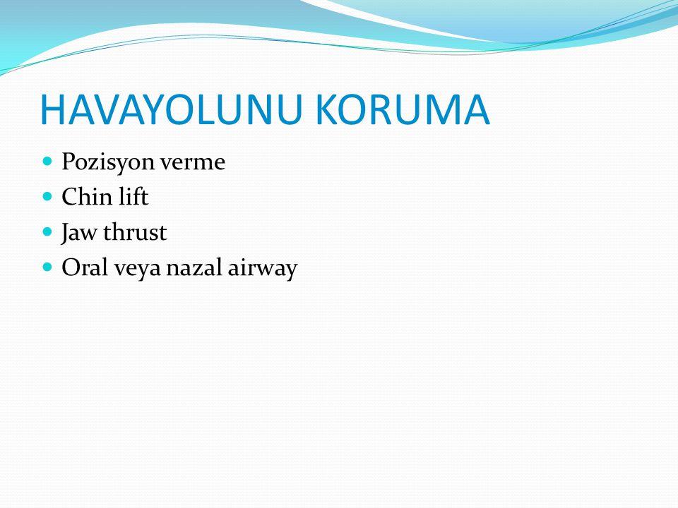 HAVAYOLUNU KORUMA Pozisyon verme Chin lift Jaw thrust Oral veya nazal airway
