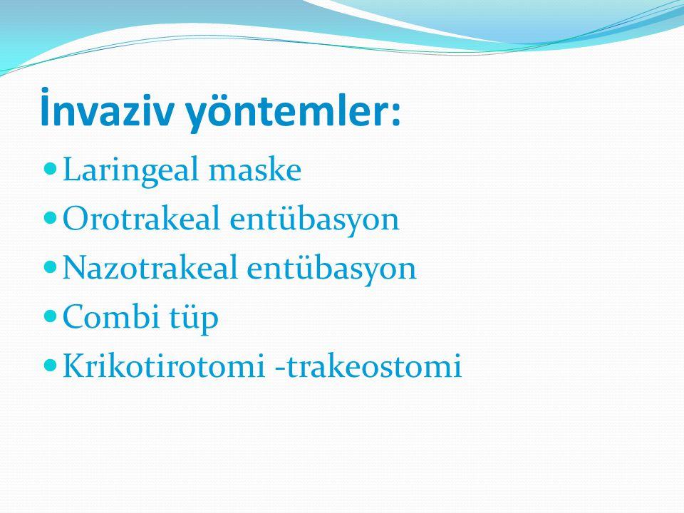 İnvaziv yöntemler: Laringeal maske Orotrakeal entübasyon Nazotrakeal entübasyon Combi tüp Krikotirotomi -trakeostomi