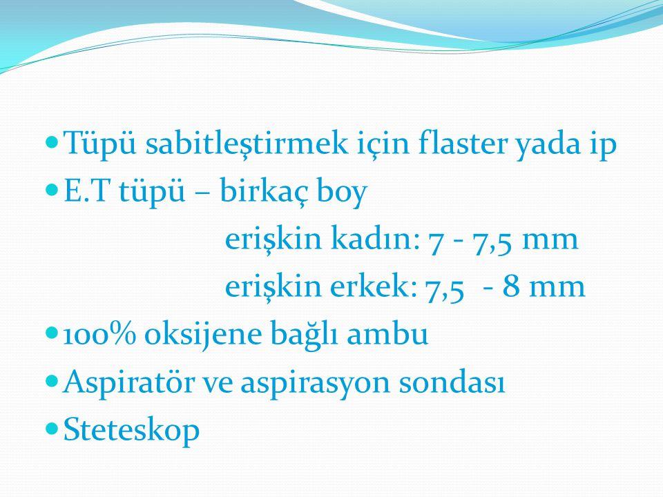 Tüpü sabitleştirmek için flaster yada ip E.T tüpü – birkaç boy erişkin kadın: 7 - 7,5 mm erişkin erkek: 7,5 - 8 mm 100% oksijene bağlı ambu Aspiratör