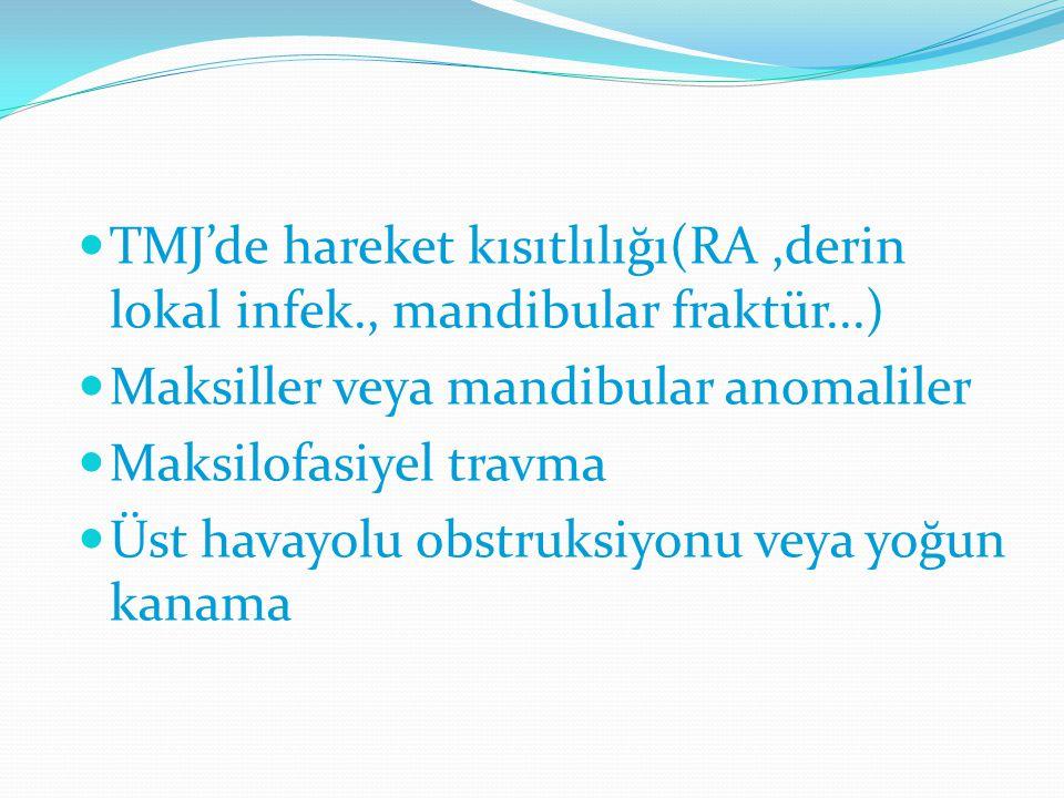 TMJ'de hareket kısıtlılığı(RA,derin lokal infek., mandibular fraktür...) Maksiller veya mandibular anomaliler Maksilofasiyel travma Üst havayolu obstr