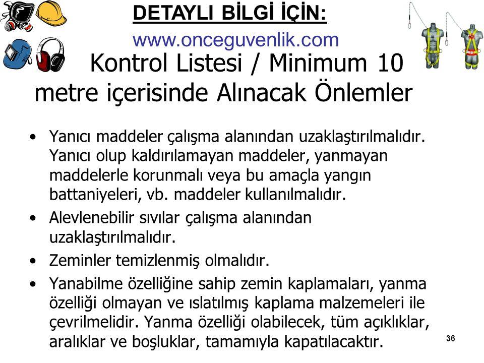 36 Kontrol Listesi / Minimum 10 metre içerisinde Alınacak Önlemler Yanıcı maddeler çalışma alanından uzaklaştırılmalıdır.