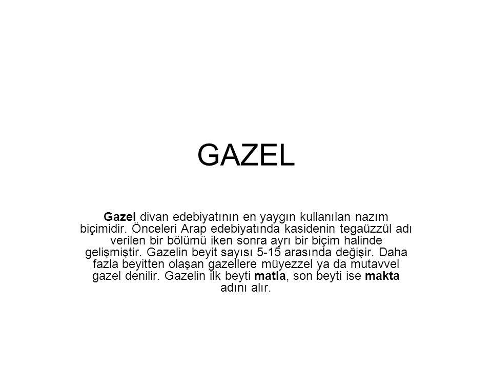 GAZEL Gazel divan edebiyatının en yaygın kullanılan nazım biçimidir.