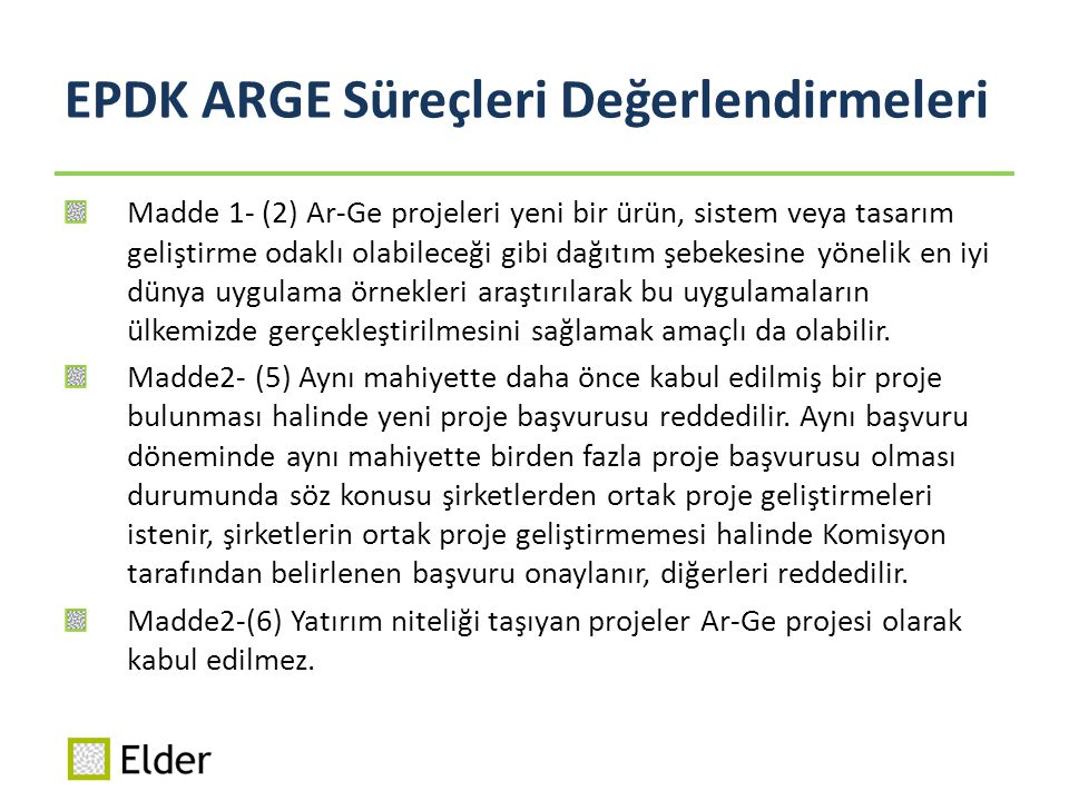 EPDK ARGE Süreçleri Değerlendirmeleri Madde 1- (2) Ar-Ge projeleri yeni bir ürün, sistem veya tasarım geliştirme odaklı olabileceği gibi dağıtım şebek