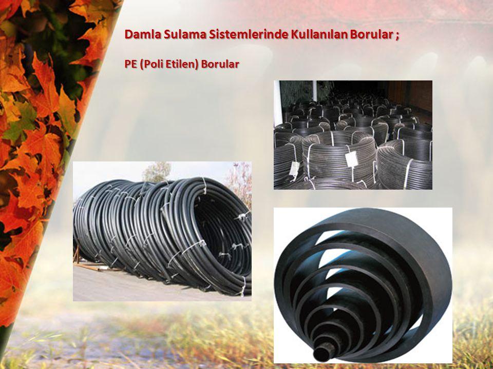 Damla Sulama Sistemlerinde Kullanılan Borular ; PE (Poli Etilen) Borular