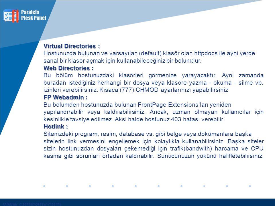 www.company.com Virtual Directories : Hostunuzda bulunan ve varsayılan (default) klasör olan httpdocs ile ayni yerde sanal bir klasör açmak için kulla