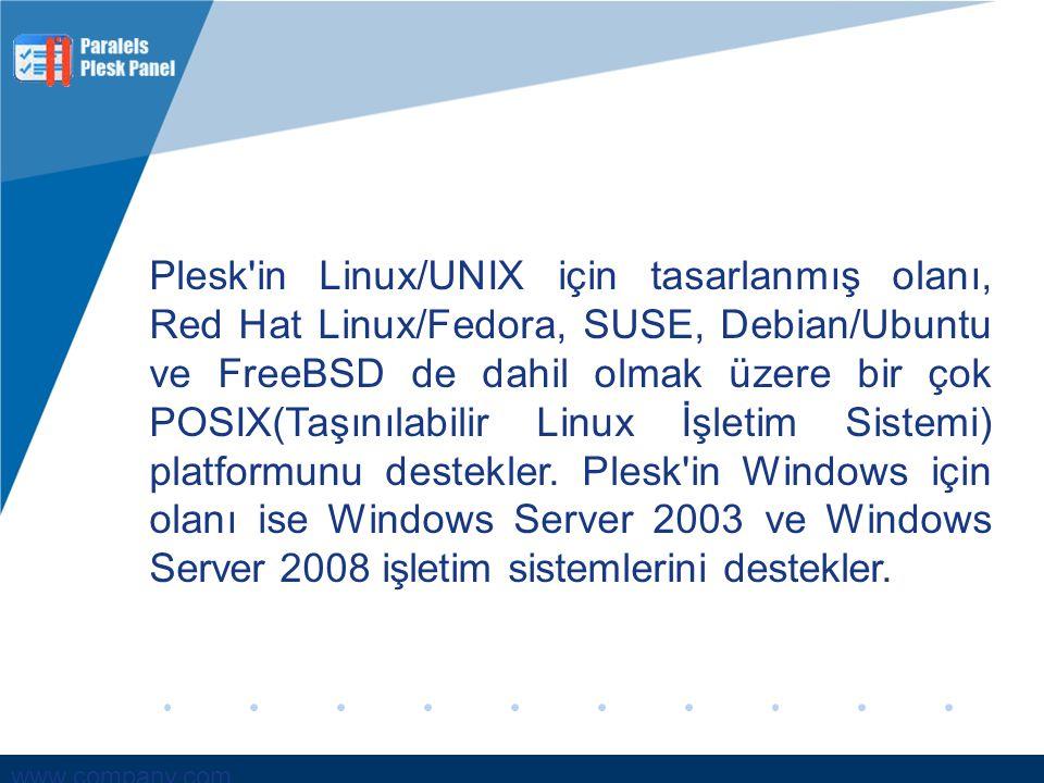 www.company.com Plesk'in Linux/UNIX için tasarlanmış olanı, Red Hat Linux/Fedora, SUSE, Debian/Ubuntu ve FreeBSD de dahil olmak üzere bir çok POSIX(Ta