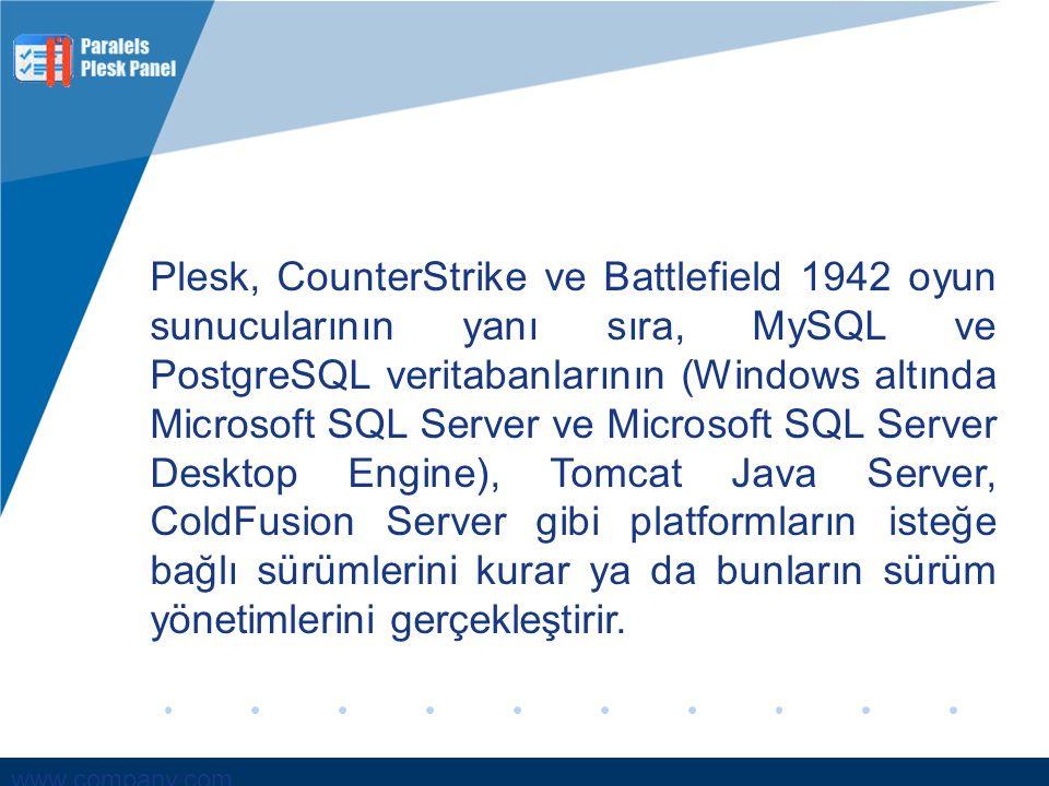 www.company.com Plesk, CounterStrike ve Battlefield 1942 oyun sunucularının yanı sıra, MySQL ve PostgreSQL veritabanlarının (Windows altında Microsoft