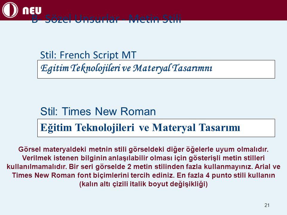 21 B- Sözel Unsurlar - Metin Stili Egitim Teknolojileri ve Materyal Tasarımnı Eğitim Teknolojileri ve Materyal Tasarımı Stil: French Script MT Stil: T