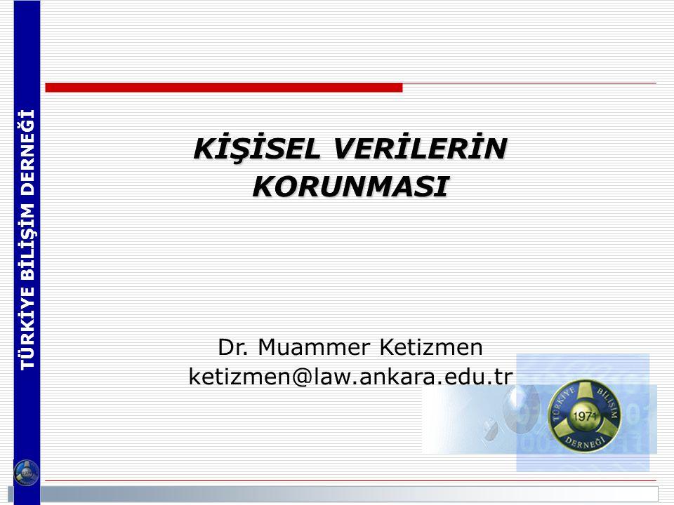 TÜRKİYE BİLİŞİM DERNEĞİ KİŞİSEL VERİLERİN KORUNMASI Dr. Muammer Ketizmen ketizmen@law.ankara.edu.tr