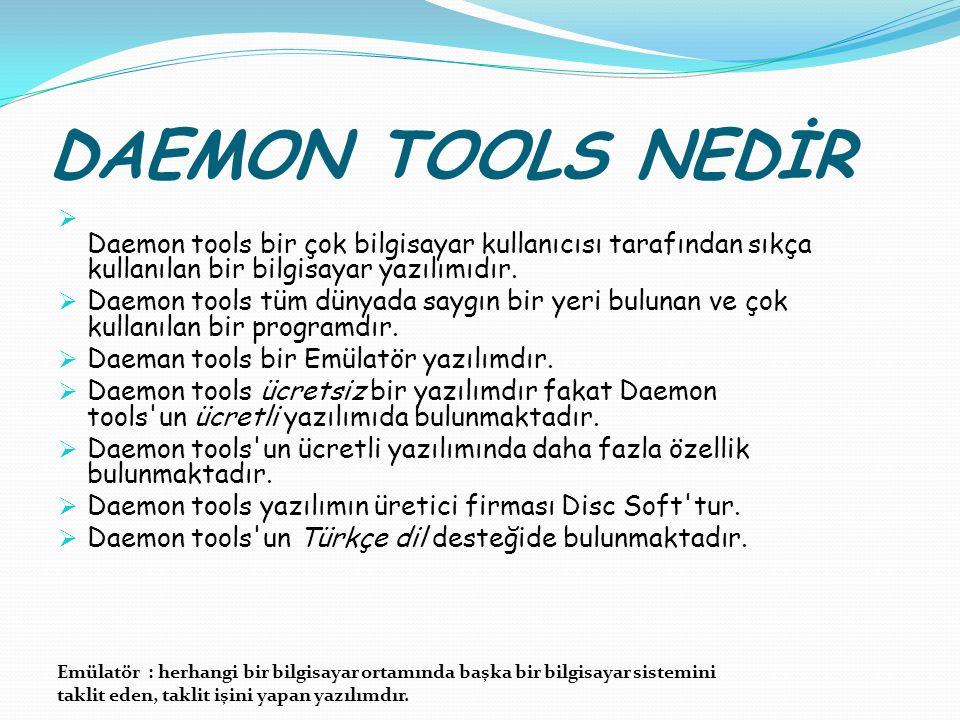 DAEMON TOOLS NEDİR  Daemon tools bir çok bilgisayar kullanıcısı tarafından sıkça kullanılan bir bilgisayar yazılımıdır.  Daemon tools tüm dünyada sa
