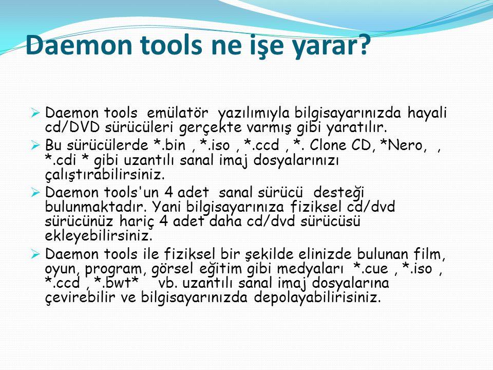 Daemon tools ne işe yarar?  Daemon tools emülatör yazılımıyla bilgisayarınızda hayali cd/DVD sürücüleri gerçekte varmış gibi yaratılır.  Bu sürücüle
