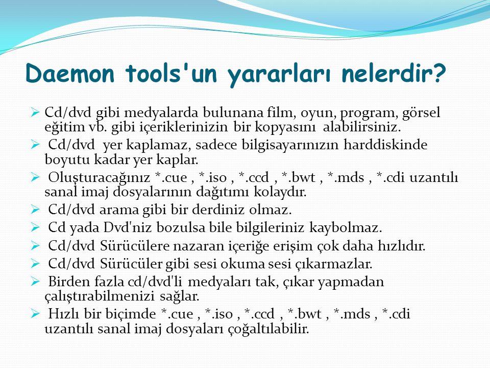 Daemon tools'un yararları nelerdir?  Cd/dvd gibi medyalarda bulunana film, oyun, program, görsel eğitim vb. gibi içeriklerinizin bir kopyasını alabil