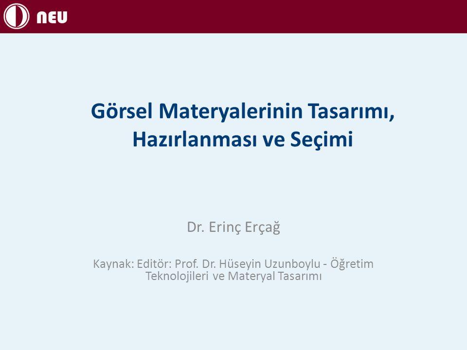 Görsel Materyalerinin Tasarımı, Hazırlanması ve Seçimi Dr. Erinç Erçağ Kaynak: Editör: Prof. Dr. Hüseyin Uzunboylu - Öğretim Teknolojileri ve Materyal