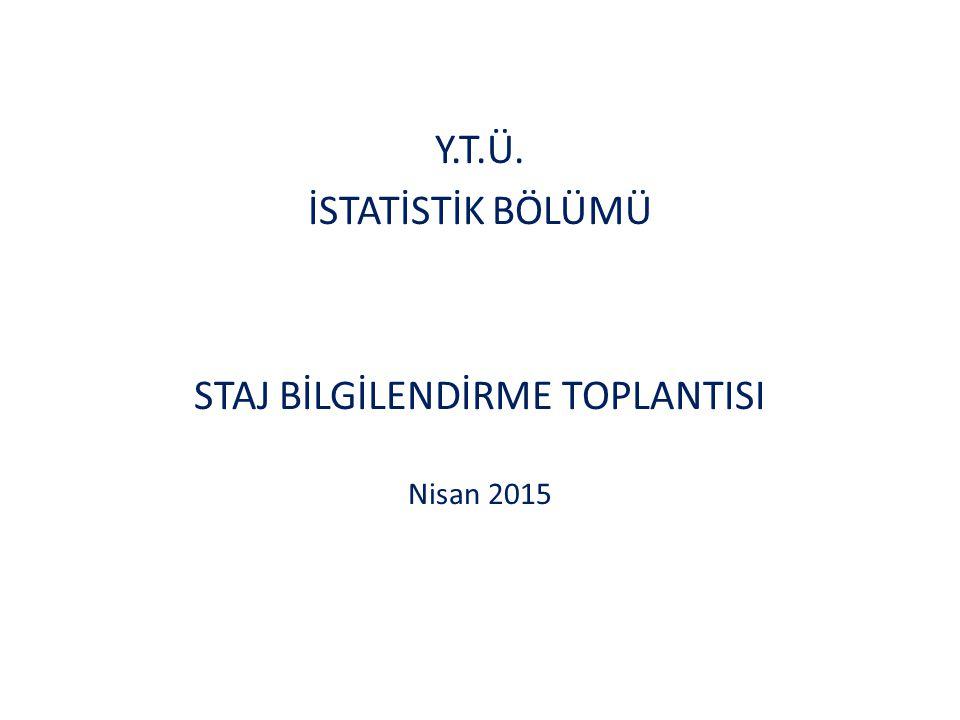 Y.T.Ü. İSTATİSTİK BÖLÜMÜ STAJ BİLGİLENDİRME TOPLANTISI Nisan 2015