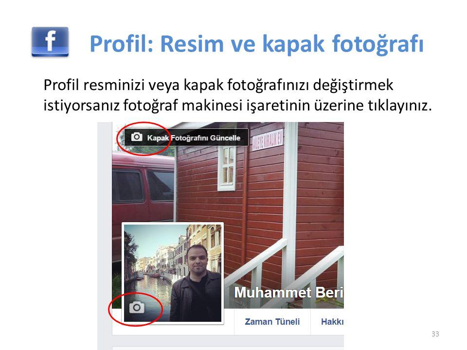 Profil: Resim ve kapak fotoğrafı Profil resminizi veya kapak fotoğrafınızı değiştirmek istiyorsanız fotoğraf makinesi işaretinin üzerine tıklayınız. 3