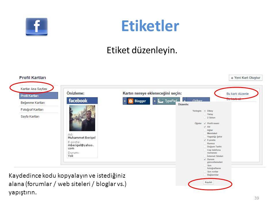 Etiketler Etiket düzenleyin. 39 Kaydedince kodu kopyalayın ve istediğiniz alana (forumlar / web siteleri / bloglar vs.) yapıştırın.