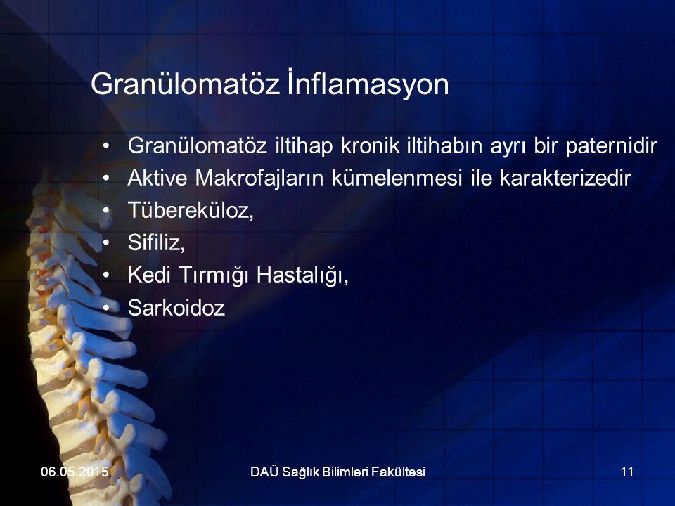 06.05.2015DAÜ Sağlık Bilimleri Fakültesi11 Granülomatöz İnflamasyon Granülomatöz iltihap kronik iltihabın ayrı bir paternidir Aktive Makrofajların küm