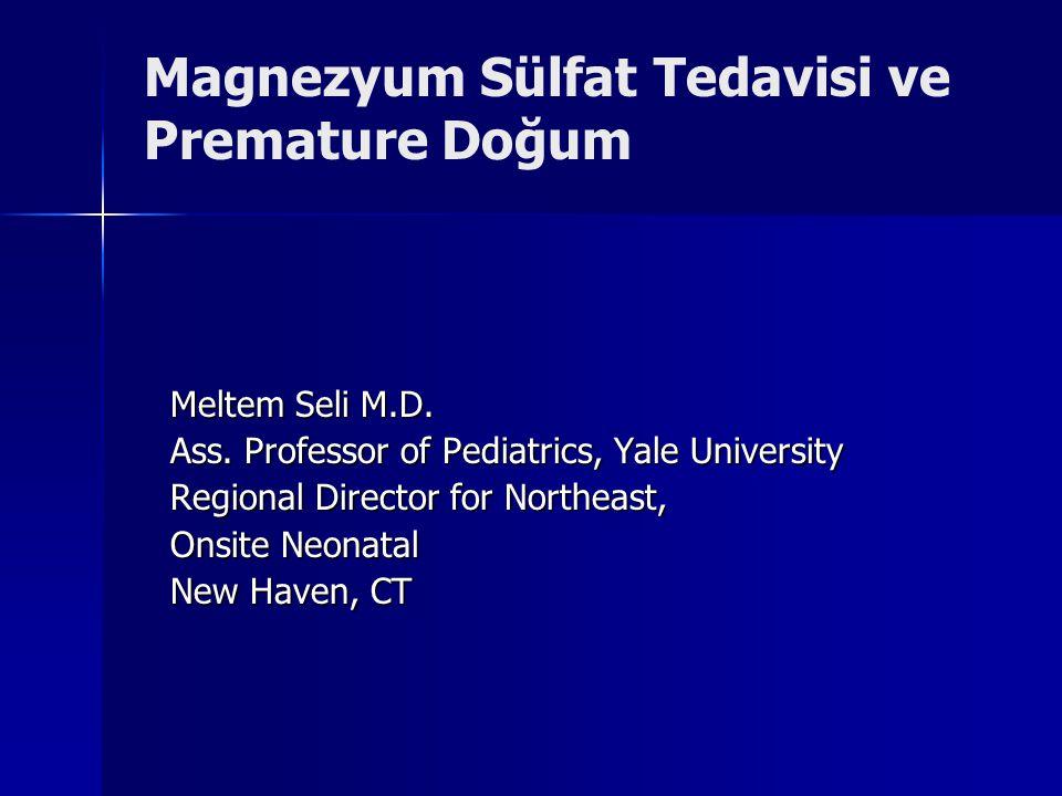 Magnesium Sülfat Ucuz Kullanımı kolay ve emniyetli Kadın doğum uzmanları tarafından pre-eklampsi tedavisi icin sıklıkla kullanılmakta Premature doğum öncesi, in-utero kullanıldıgında, Cerebral Palsy (CP) derecesini ve sıklığını azaltıyor.