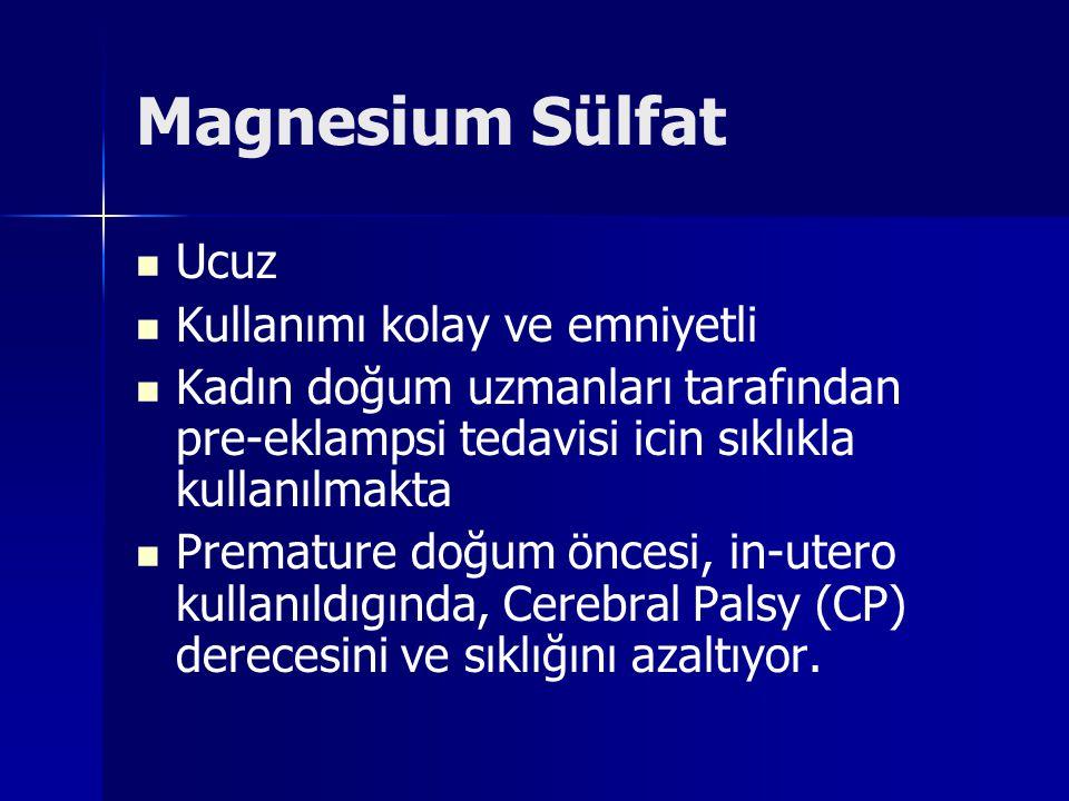 NICHD/MFMU cok merkezli, placebo kontrollü duzenlenen calısması beneficial effects of antenatal magnesium sulfate NICHD/MFMU cok merkezli, placebo kontrollü duzenlenen calısması beneficial effects of antenatal magnesium sulfate Aktif doumun ilerlediği, 24-31haftalık, 2241 gebe Aktif doğumun ilerlediği, 24-31haftalık, 2241 gebe 6 gm yükleme dozu takiben 2 g/hr, IV infüzyon 6 gm yükleme dozu takiben 2 g/hr, IV infüzyon 12 saat icinde doğum olmadii taktirde, infüzyon sonlandırılıyor.