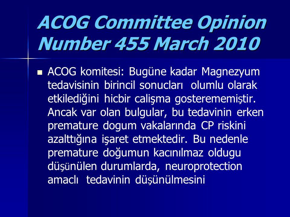 ACOG Committee Opinion Number 455 March 2010 ACOG komitesi: Bugüne kadar Magnezyum tedavisinin birincil sonucları olumlu olarak etkilediğini hicbir ca