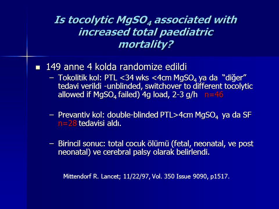 """149 anne 4 kolda randomize edildi 149 anne 4 kolda randomize edildi –Tokolitik kol: PTL <34 wks <4cm MgSO 4 ya da """"dier"""" tedavi verildi -unblinded, sw"""