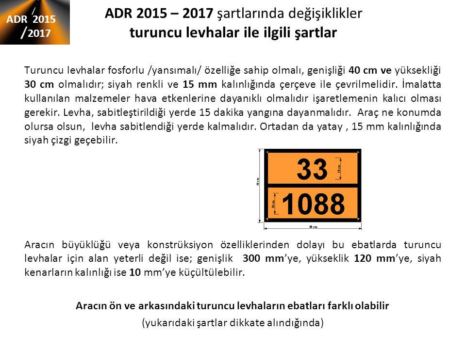 ADR 2015 – 2017 şartlarında değişiklikler turuncu levhalar ile ilgili şartlar Turuncu levhalar fosforlu /yansımalı/ özelliğe sahip olmalı, genişliği 4