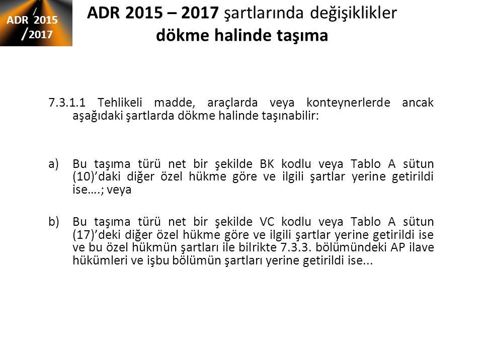 ADR 2015 – 2017 şartlarında değişiklikler dökme halinde taşıma 7.3.1.1 Tehlikeli madde, araçlarda veya konteynerlerde ancak aşağıdaki şartlarda dökme